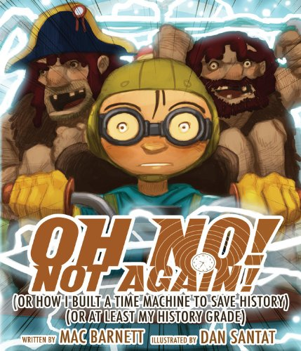 9781423149125: Oh No! Not Again!: (Or How I Built a Time Machine to save History) (Or at Least My History Grade) (An Oh No! Picture Book)