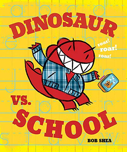 Dinosaur vs. School (A Dinosaur Vs. Book): Shea, Bob