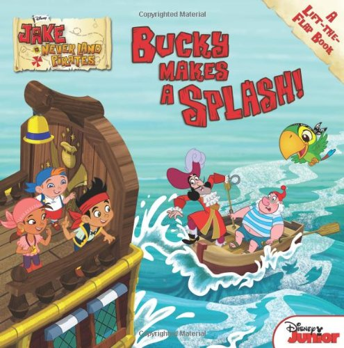 9781423163893: Jake and the Never Land Pirates Bucky Makes a Splash!: A Lift-the-Flap Book