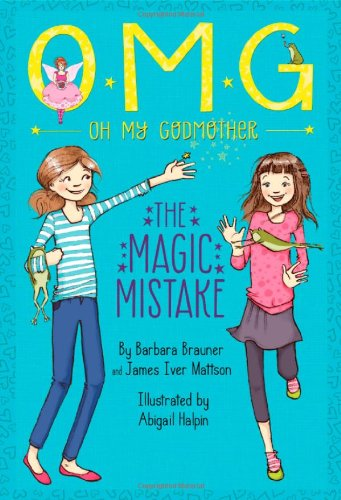 The Magic Mistake (Oh My Godmother): Brauner, Barbara; Mattson, James Iver