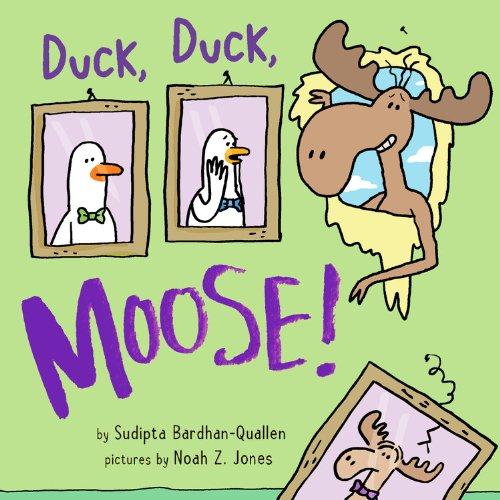 Duck, Duck, Moose!: Bardhan-Quallen, Sudipta