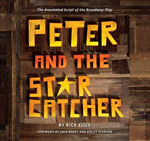 9781423174059: Peter and the Starcatcher (Introduction by Dave Barry and Ridley Pearson): The Annotated Script of the Broadway Play (Peter and the Starcatchers)