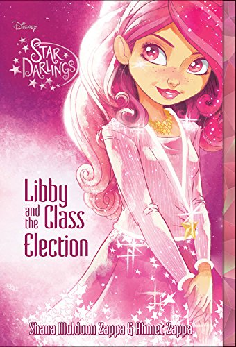 Star Darlings Libby and the Class Election: Muldoon Zappa, Shana;