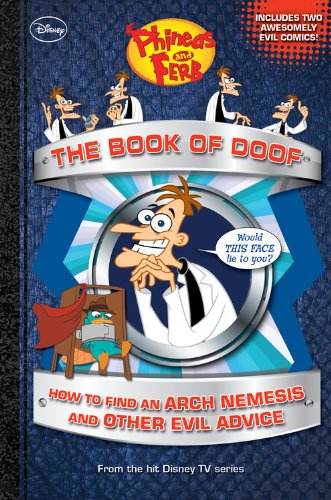 9781423179283: Phineas and Ferb The Book of Doof: How to Find an Arch Nemesis and Other Evil Advice