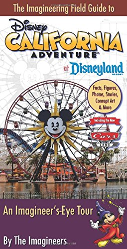 9781423180005: The Imagineering Field Guide to Disney California Adventure at Disneyland Resort: An Imagineer's-Eye Tour: Facts, Figures, Photos, Stories, Concept ... New Cars Land! (An Imagineering Field Guide)