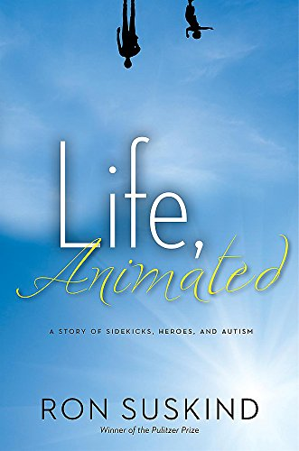 9781423180364: Life, Animated: A Story of Sidekicks, Heroes, and Autism