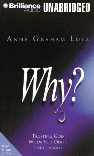 Why?: Trusting God When You Don't Understand (142330313X) by Lotz, Anne Graham