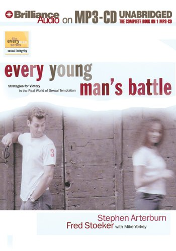 Every Young Man's Battle: Strategies for Victory in the Real World of Sexual Temptation (Every Man) (9781423303930) by Stephen Arterburn; Fred Stoeker