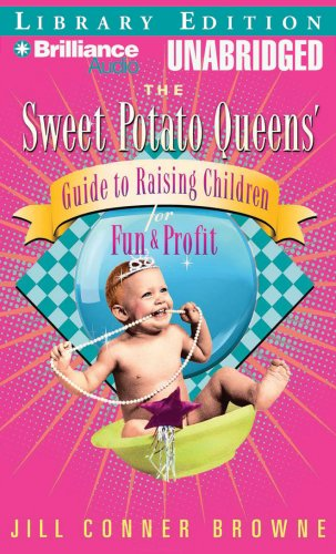 The Sweet Potato Queens' Guide to Raising Children for Fun and Profit (Sweet Potato Queens Series) (1423311272) by Jill Conner Browne