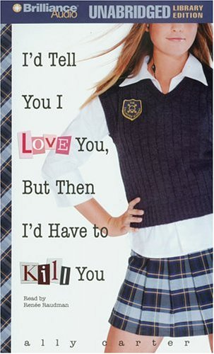 9781423311782: I'd Tell You I Love You, But Then I'd Have to Kill You (Gallagher Girls Series)