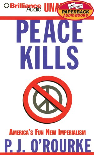 Peace Kills: America's Fun New Imperialism (142331560X) by O'Rourke, P. J.