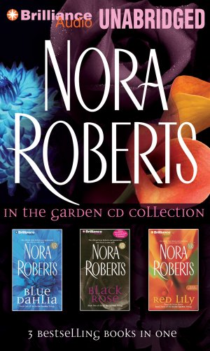 Nora Roberts In the Garden CD Collection: Blue Dahlia, Black Rose, Red Lily (In the Garden Series):...