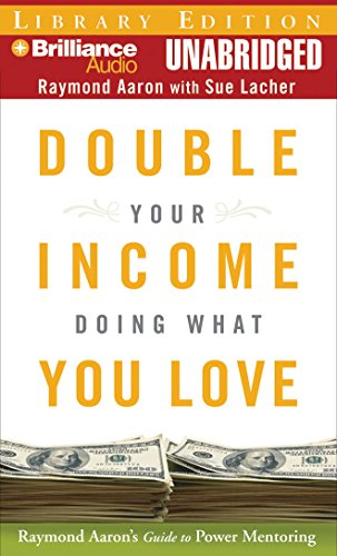 9781423359814: Double Your Income Doing What You Love: Raymond Aaron's Guide to Power Mentoring