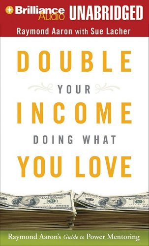 9781423359821: Double Your Income Doing What You Love: Raymond Aaron's Guide to Power Mentoring