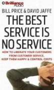 9781423360087: The Best Service Is No Service: How to Liberate Your Customers from Customer Service, Keep Them Happy & Control Costs