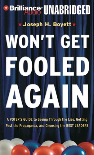 Won't Get Fooled Again: A Voter's Guide to Seeing Through the Lies, Getting Past the Propaganda, and Choosing the Best Leaders (9781423364238) by Joseph H. Boyett