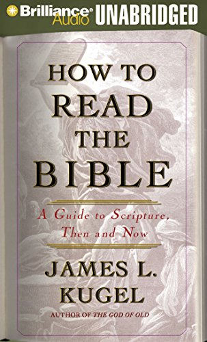 How to Read the Bible: A Guide to Scripture, Then and Now (9781423365792) by James L. Kugel