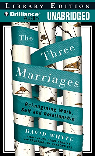 The Three Marriages: Reimagining Work, Self and Relationship: David Whyte