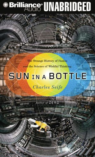 Sun in a Bottle: The Strange History of Fusion and the Science of Wishful Thinking (1423377168) by Seife, Charles