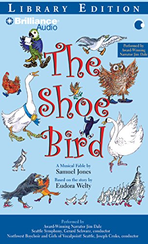 9781423377399: The Shoe Bird: A Musical Fable by Samuel Jones. Based on a Story by Eudora Welty