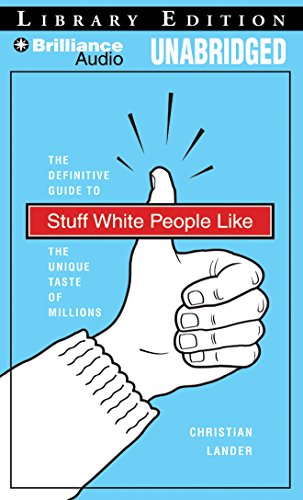 Stuff White People Like: A Definitive Guide to the Unique Taste of Millions: Lander, Christian