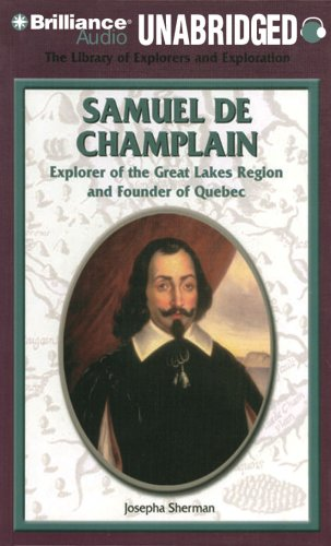 Samuel De Champlain: Explorer of the Great Lakes Region and Founder of Quebec (The Library of Explorers and Exploration) (9781423381952) by Josepha Sherman