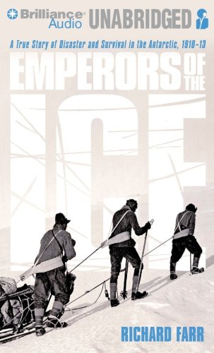 Emperors of the Ice: A True Story of Disaster and Survival in the Antarctic, 1910-13: Farr, Richard