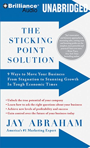 9781423393436: The Sticking Point Solution: 9 Ways to Move Your Business From Stagnation to Stunning Growth In Tough Economic Times