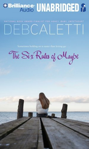 The Six Rules of Maybe: Library Edition: Deb Caletti