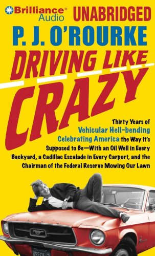 Driving Like Crazy: Thirty Years of Vehicular Hell-bending Celebrating America the Way It's Supposed to BeWith an Oil Well in Every Backyard, a ... of the Federal Reserve Mowing Our Lawn (1423396731) by O'Rourke, P. J.