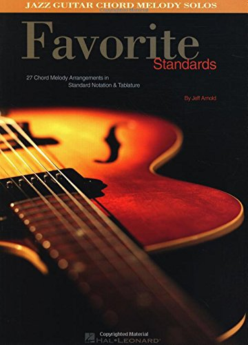 Favorite Standards: Jazz Guitar Chord Melody Solos: Hal Leonard Corp.; Arnold, Jeff