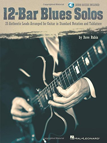12-Bar Blues Solos: 25 Authentic Leads Arranged for Guitar in Standard Notation & Tablature: ...