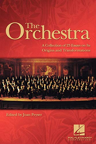 9781423410263: The Orchestra: A Collection of 23 Essays on Its Origins and Transformations: A Collection of Essays