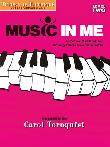 Music in Me - A Piano Method for Young Christian Students: Theory & Technique Level 2 (1423418921) by Carol Tornquist