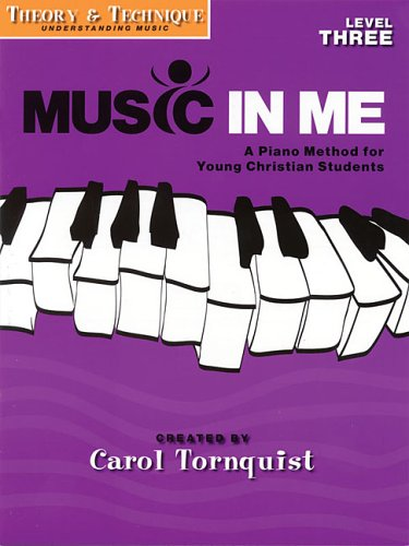 Music in Me - A Piano Method for Young Christian Students: Theory & Technique Level 3 (9781423418931) by Carol Tornquist