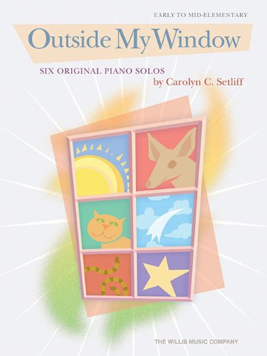 9781423421184: OUTSIDE MY WINDOW - 6 EARLY TO MID-ELEMENTARY PIANO SOLOS