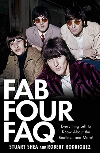 9781423421382: Fab Four FAQ: Everything Left to Know About the Beatles and More! (FAQ Series)