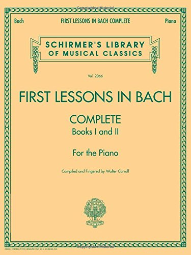 9781423421924: First Lessons in Bach - Complete Piano (Schirmer's Library of Musical Classics) - 9781423421924