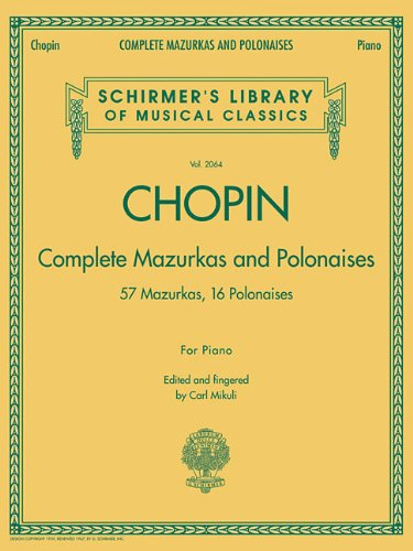 Complete Mazurkas and Polonaises: Schirmer's Library of Musical Classics, Vol. 2064: Carl ...