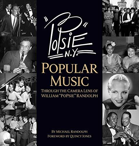 """PoPsie: American Popular Music Through The Camera Lens of William """"PoPsie"""" Randolph: ..."""