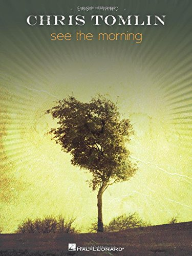 9781423426813: CHRIS TOMLIN SEE THE MORNING EASY PIANO