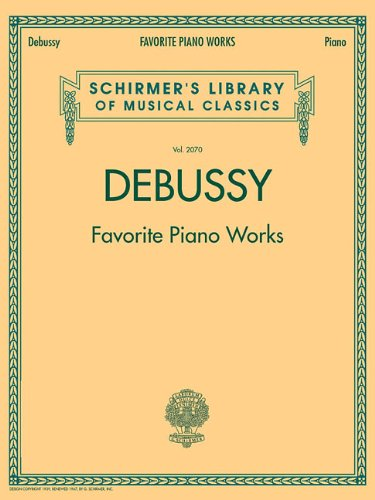 9781423427414: Debussy - Favorite Piano Works (Schirmer's Library of Musical Classics)
