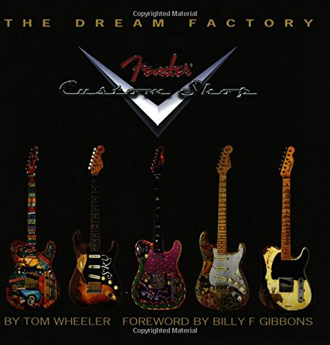 9781423436980: The Dream Factory: The Fender Custom Shop: The Dream Factory - Fender Custom Shop