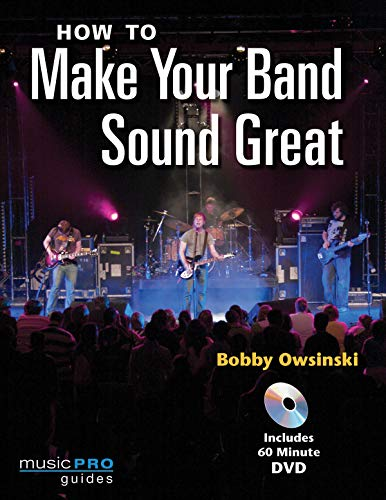 9781423441908: How to Make Your Band Sound Great: Music Pro Guides