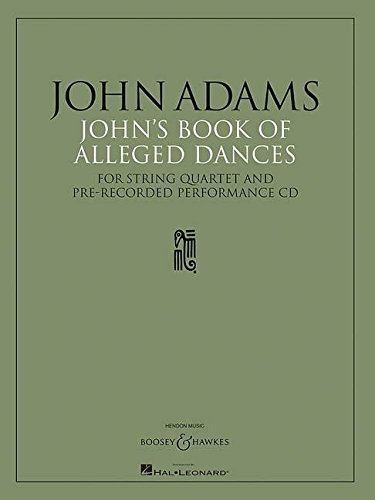 John's Book of Alleged Dances for String Quartet: Adams, John (Composer)
