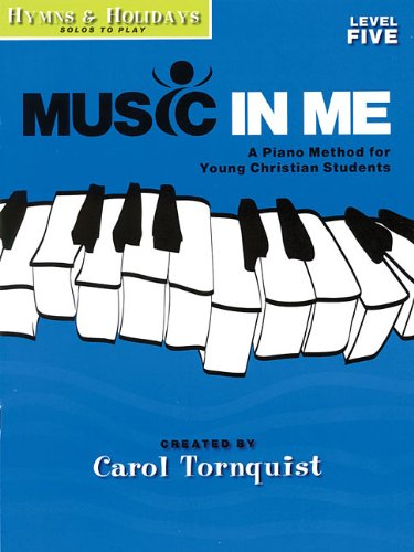 Music in Me - A Piano Method for Young Christian Students: Hymns & Holidays Level 5 (1423449533) by Carol Tornquist