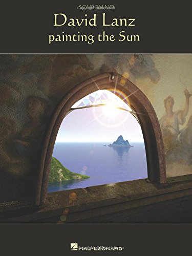 9781423464266: David Lanz: Painting the Sun: Solo Piano (Piano Solo)