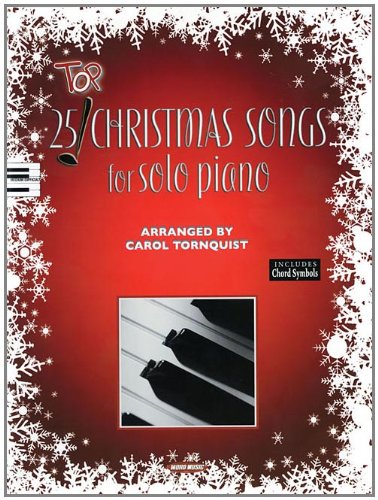 Top 25 Christmas Songs for Solo Piano (Songbook) (142346723X) by Carol Tornquist