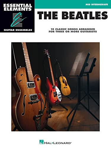 9781423468080: The Beatles - 15 Classic Songs Arranged for Three or More Guitarists: Essential Elements Guitar Ensembles Mid-Intermediate Level