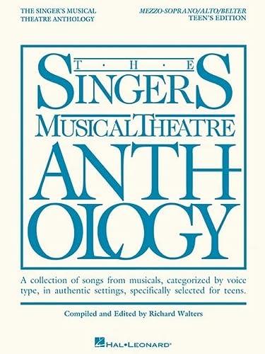 The Singer's Musical Theatre Anthology - Teen's Edition: Mezzo-Soprano/Alto/...
